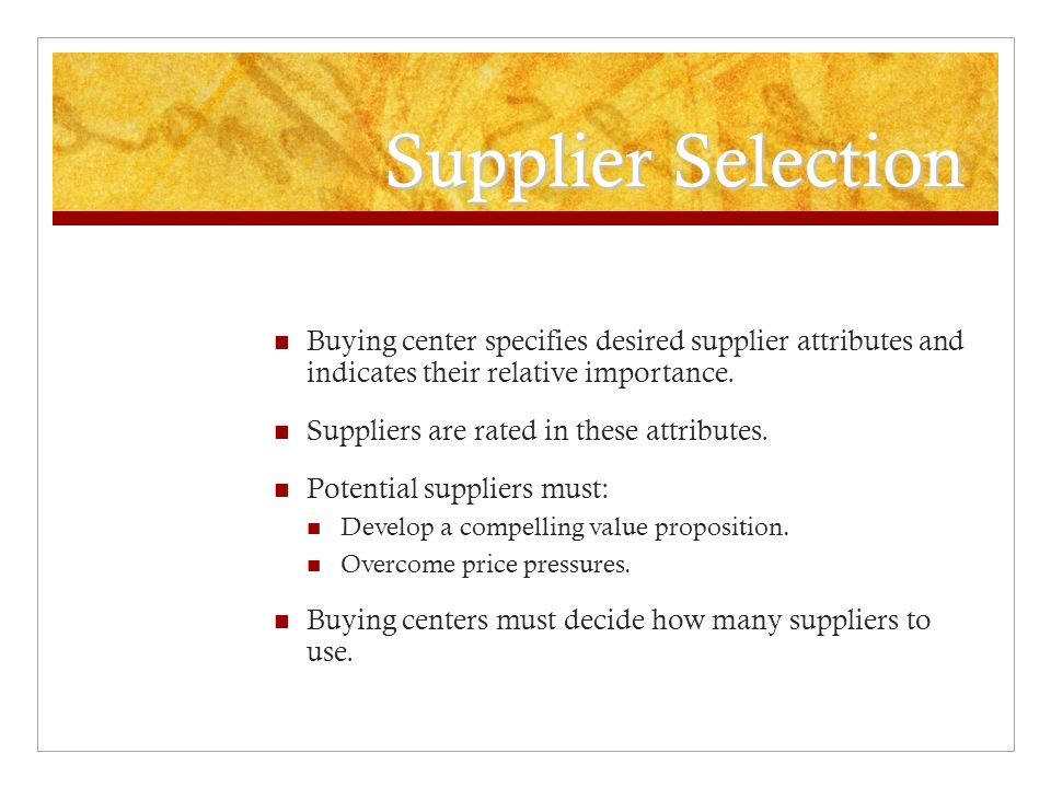 Supplier Selection Buying center specifies desired supplier attributes and indicates their relative importance.
