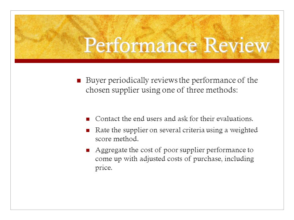 Performance Review Buyer periodically reviews the performance of the chosen supplier using one of three methods: