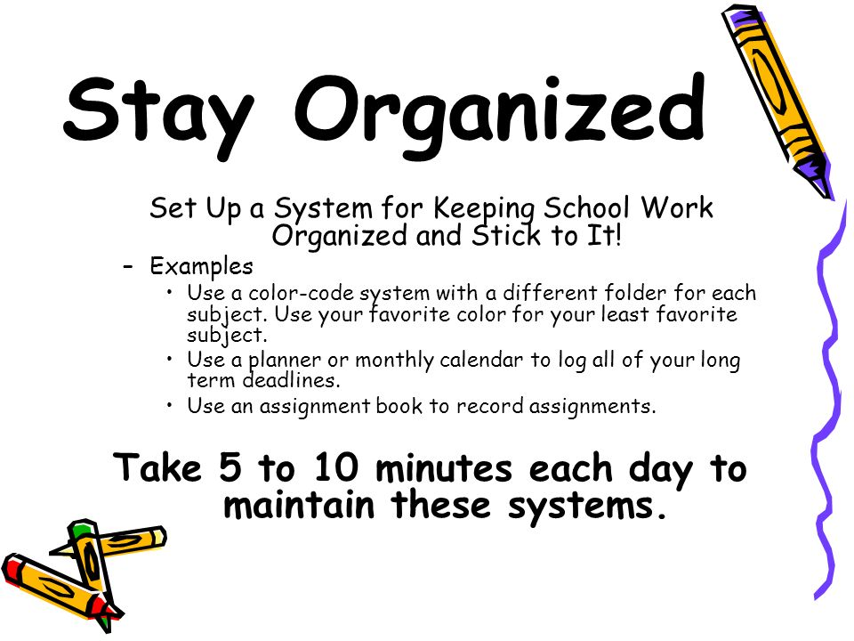 Take 5 to 10 minutes each day to maintain these systems.
