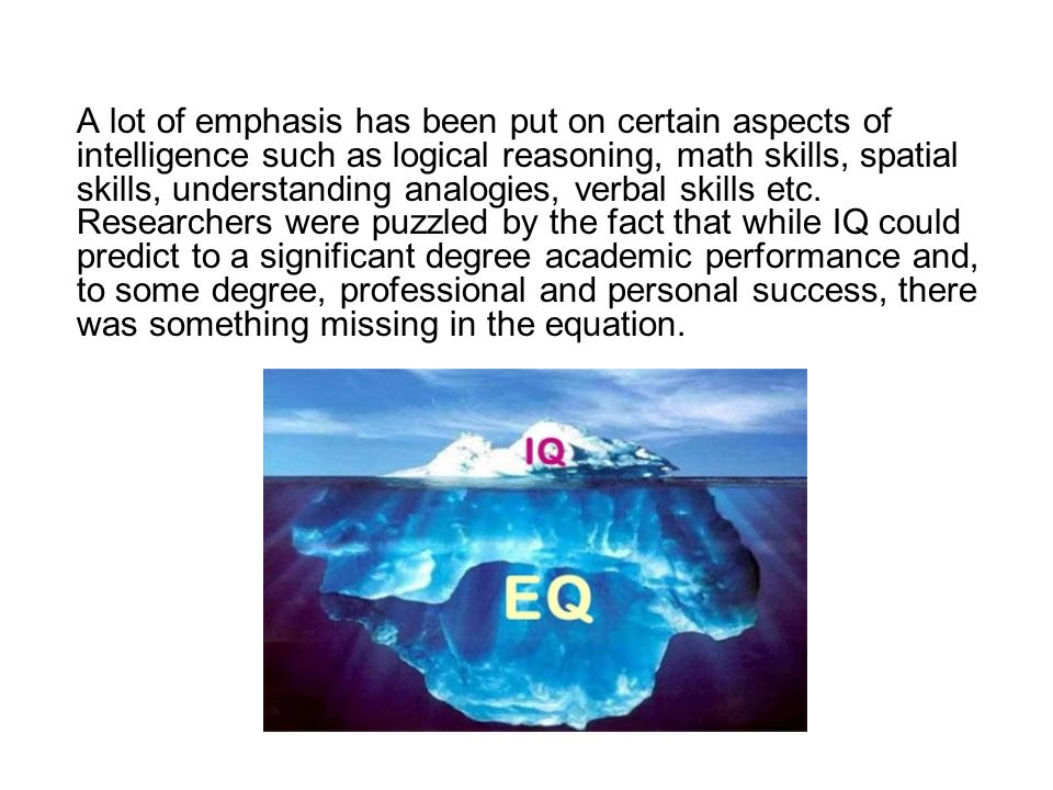 A lot of emphasis has been put on certain aspects of intelligence such as logical reasoning, math skills, spatial skills, understanding analogies, verbal skills etc.