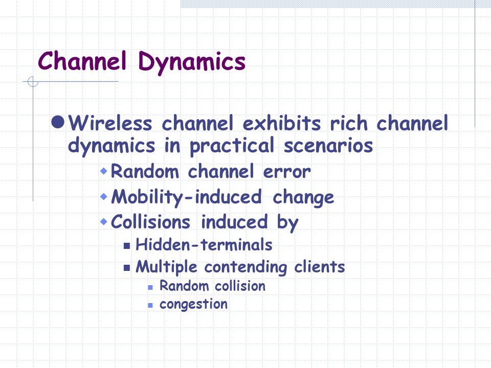 Channel Dynamics Wireless channel exhibits rich channel dynamics in practical scenarios. Random channel error.