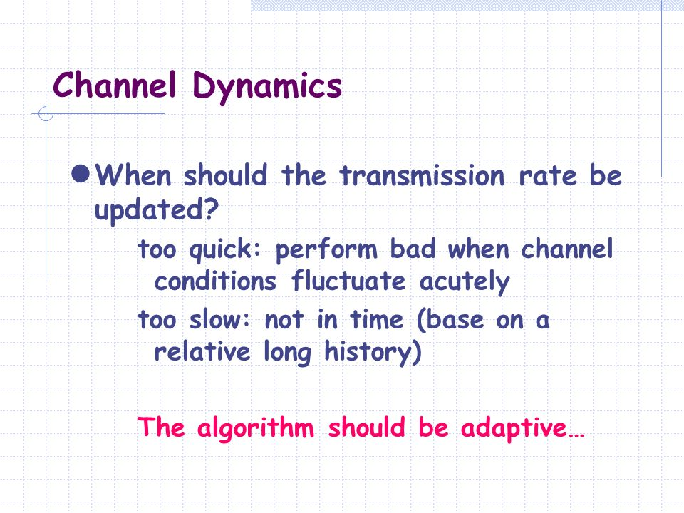 Channel Dynamics When should the transmission rate be updated