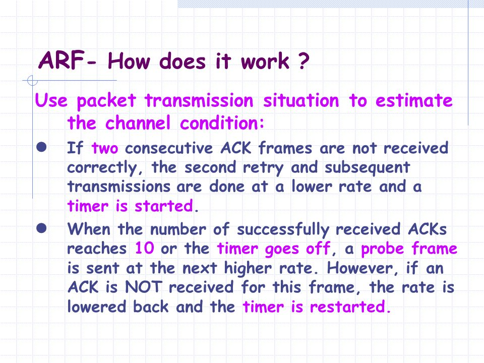 ARF- How does it work Use packet transmission situation to estimate the channel condition: