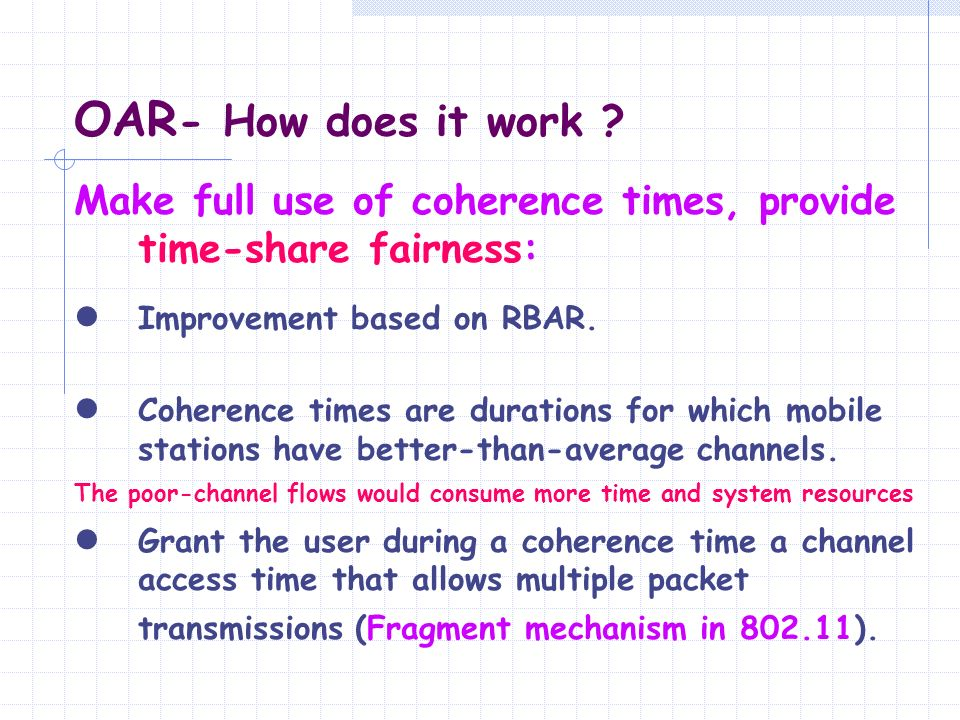 OAR- How does it work Make full use of coherence times, provide time-share fairness: Improvement based on RBAR.