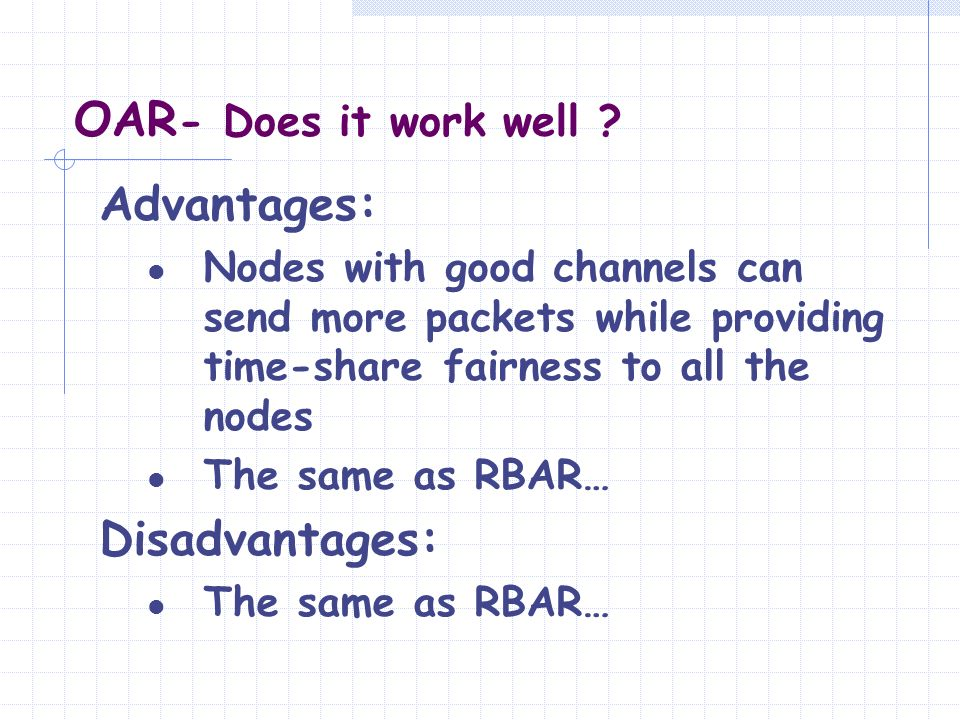 OAR- Does it work well Advantages: Disadvantages: