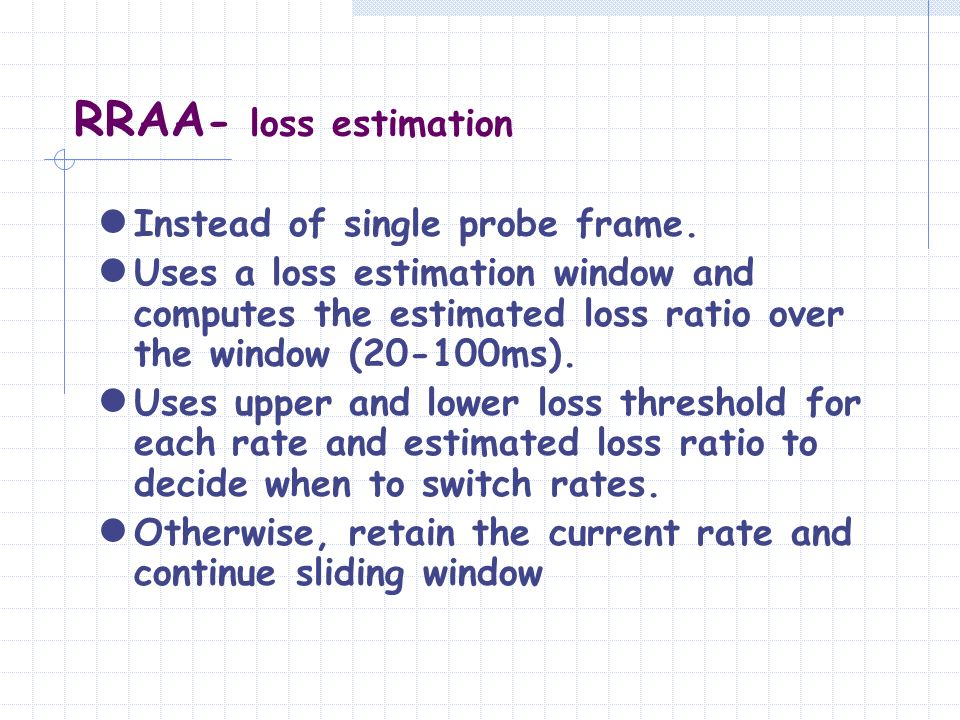 RRAA- loss estimation Instead of single probe frame.