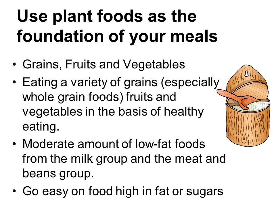 Use plant foods as the foundation of your meals