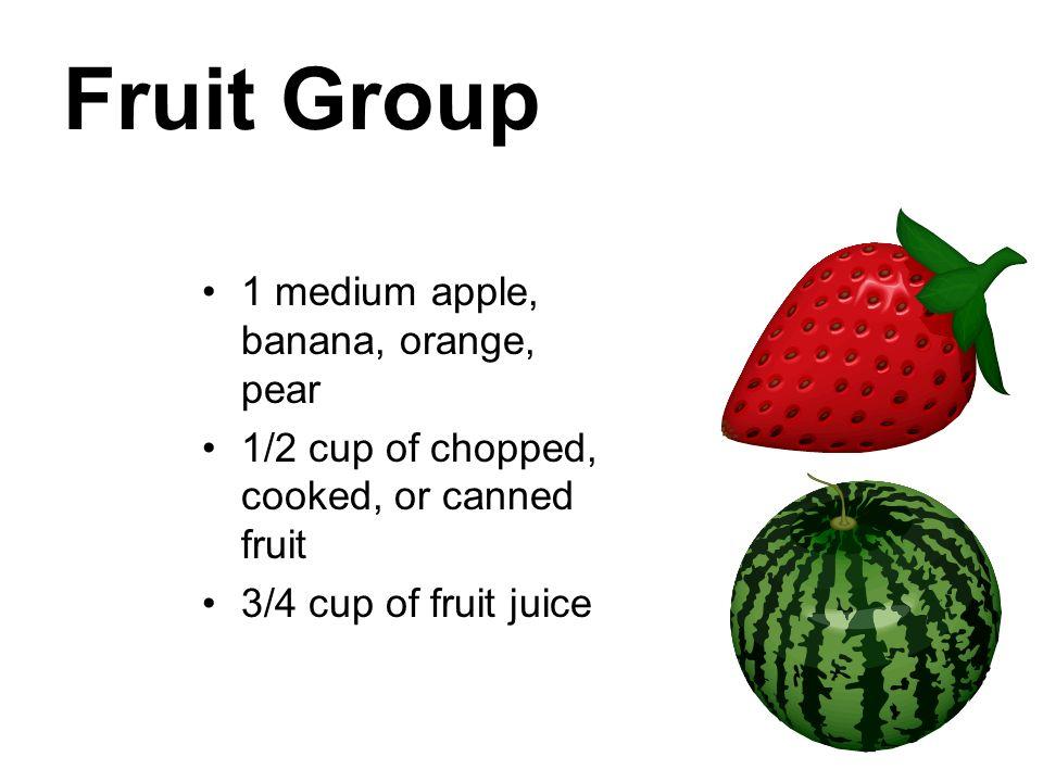 Fruit Group 1 medium apple, banana, orange, pear