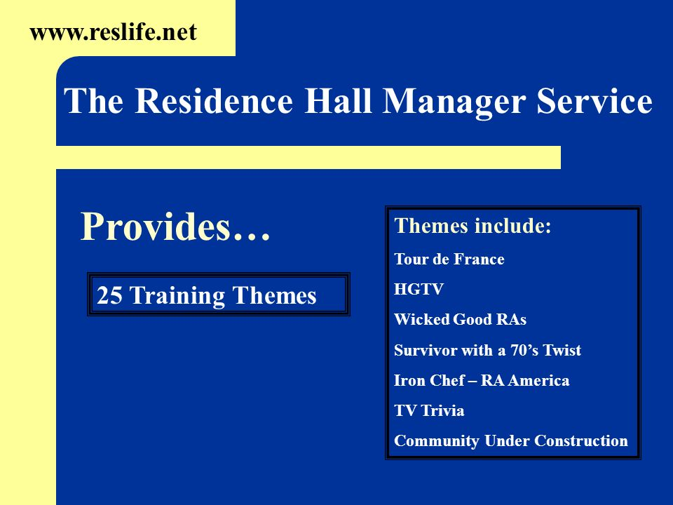 Provides… The Residence Hall Manager Service www.reslife.net