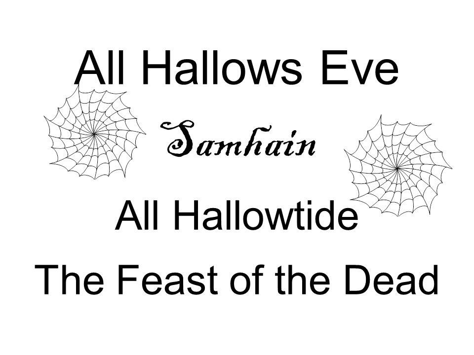 All Hallows Eve Samhain All Hallowtide The Feast of the Dead