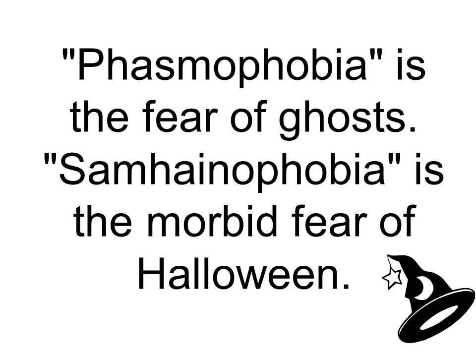 Phasmophobia is the fear of ghosts