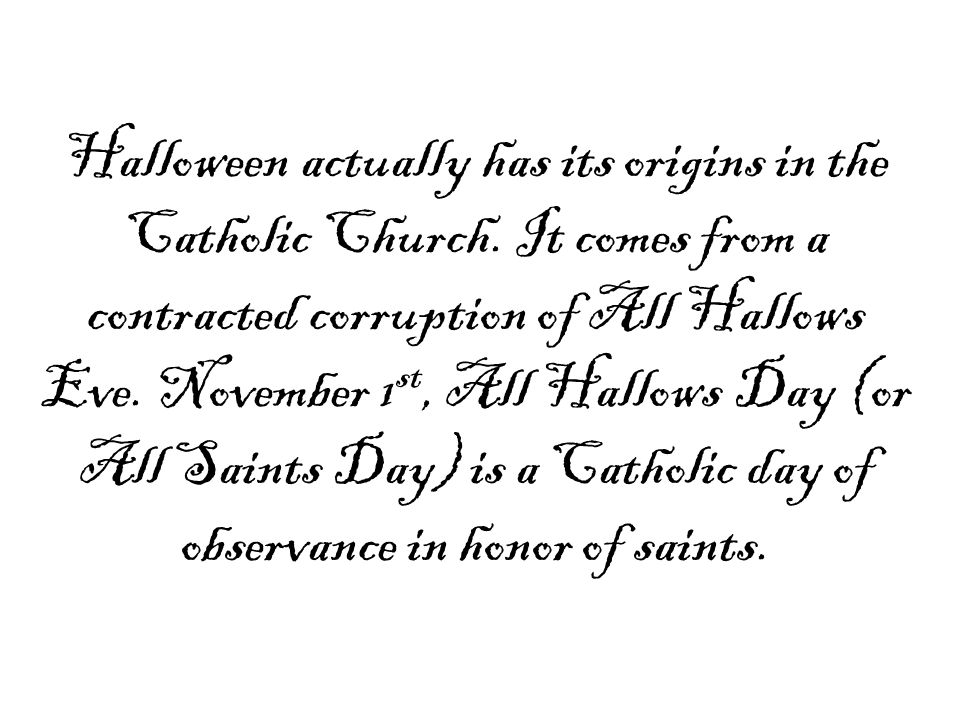 Halloween actually has its origins in the Catholic Church