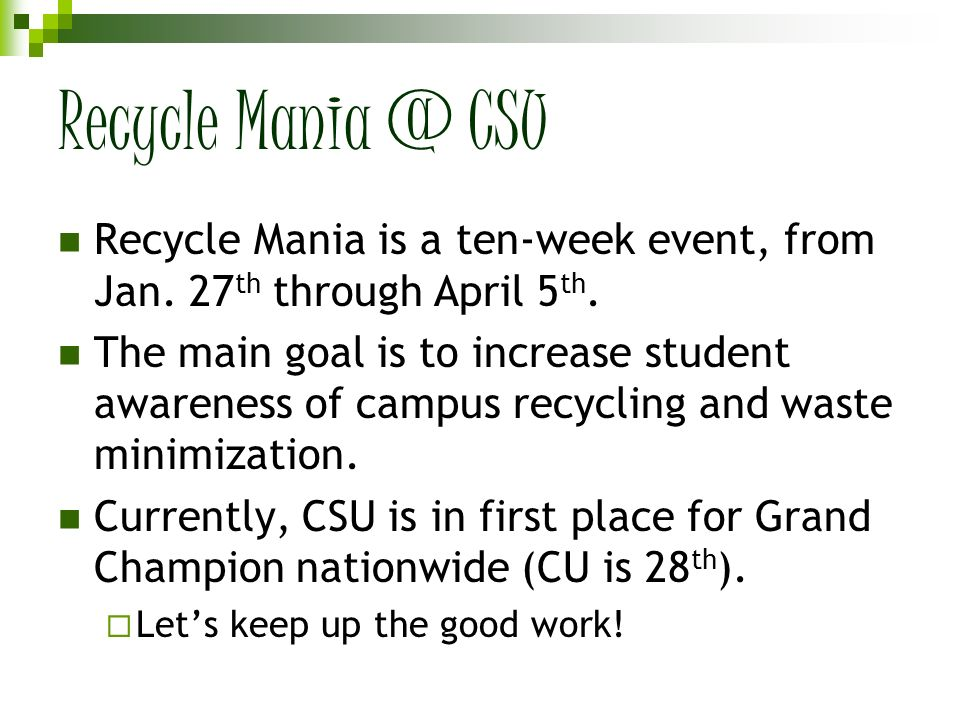 Recycle Mania @ CSU Recycle Mania is a ten-week event, from Jan. 27th through April 5th.