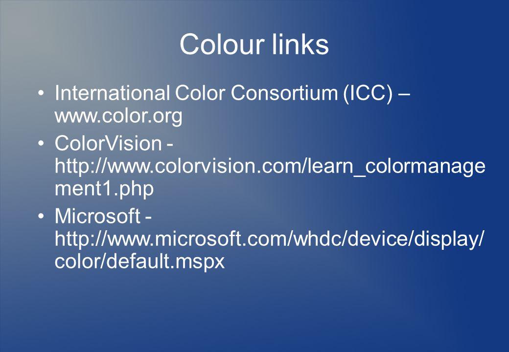 Colour links International Color Consortium (ICC) – www.color.org