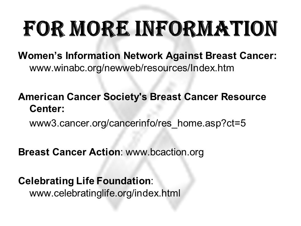 For More Information Women's Information Network Against Breast Cancer: www.winabc.org/newweb/resources/Index.htm.