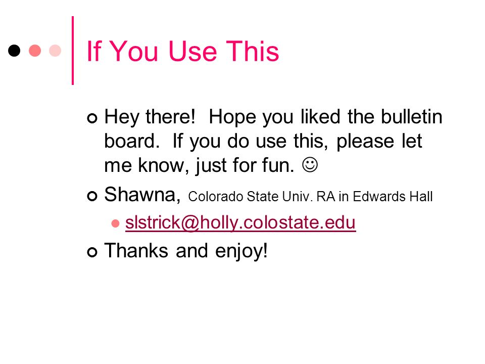 If You Use This Hey there! Hope you liked the bulletin board. If you do use this, please let me know, just for fun. 