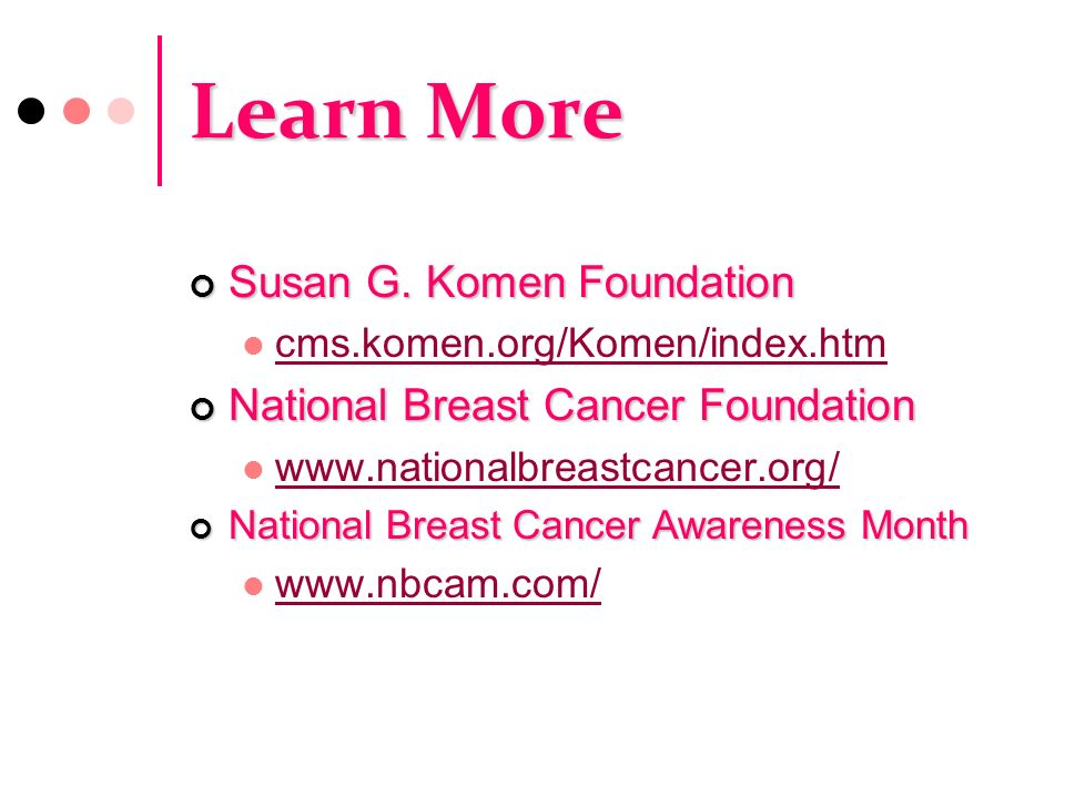 Learn More Susan G. Komen Foundation National Breast Cancer Foundation