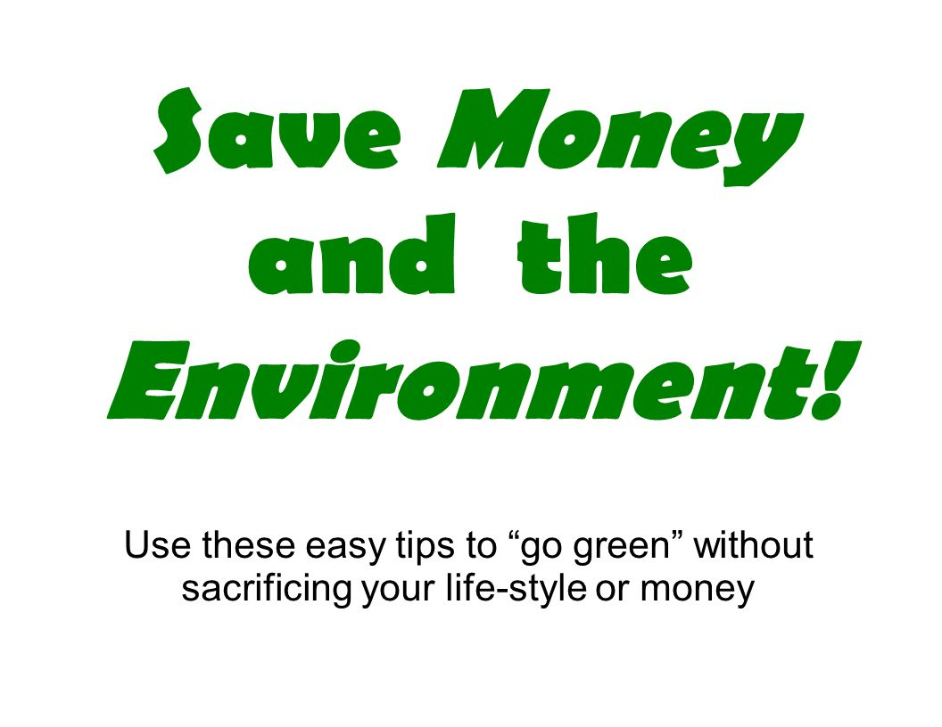 Save Money and the Environment!