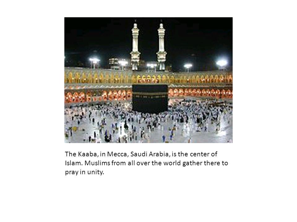 The Kaaba, in Mecca, Saudi Arabia, is the center of Islam