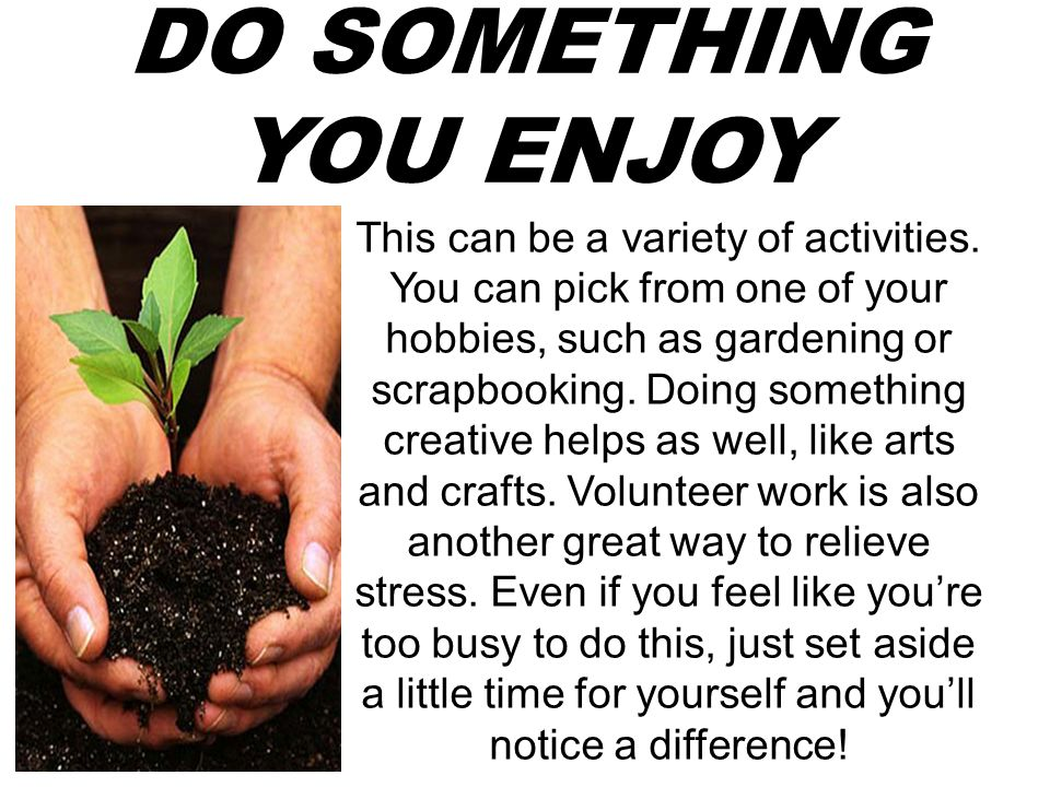 DO SOMETHING YOU ENJOY