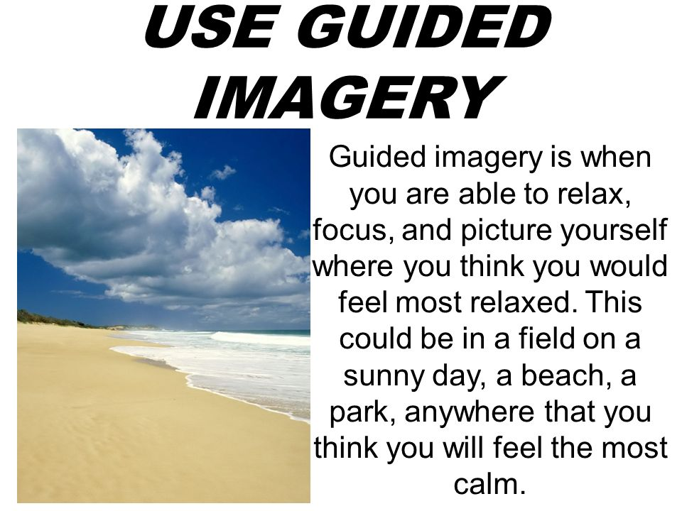 USE GUIDED IMAGERY