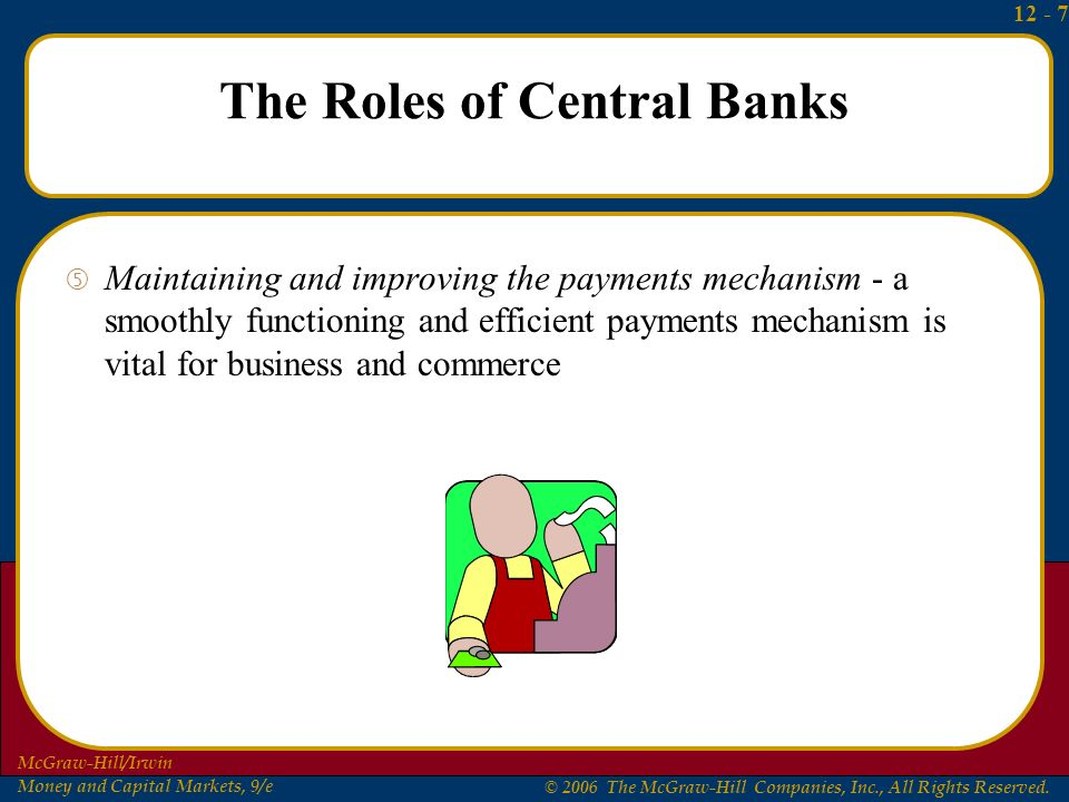 the role of the central bank Main functions of a central bank monetary policy function setting of the main monetary policy interest rate quantitative easing exchange rate intervention ( managed/fixed currency systems) financial stability & regulatory function supervision of the wider financial system prudential policies designed to maintain financial.