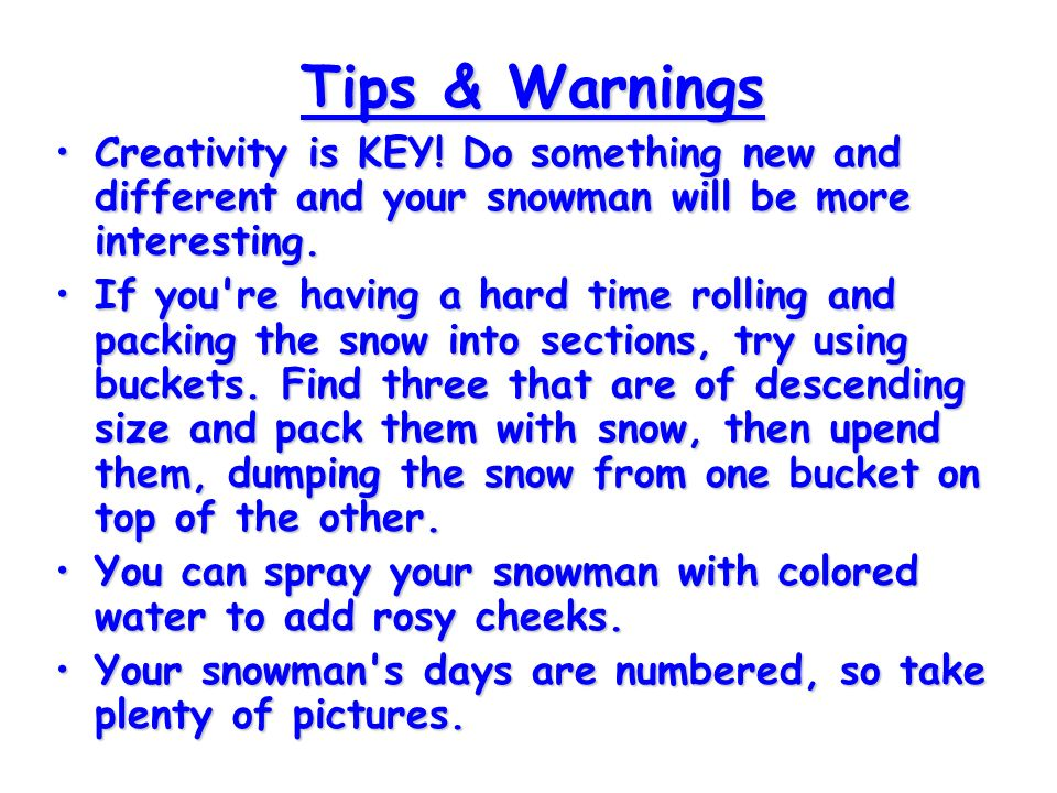Tips & Warnings Creativity is KEY! Do something new and different and your snowman will be more interesting.