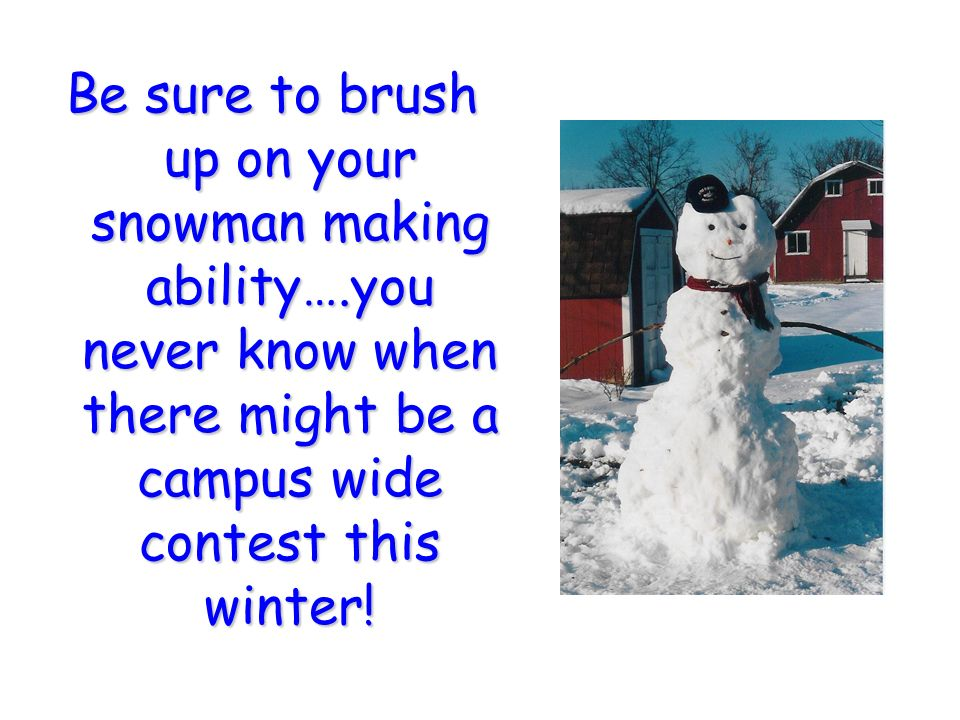 Be sure to brush up on your snowman making ability…