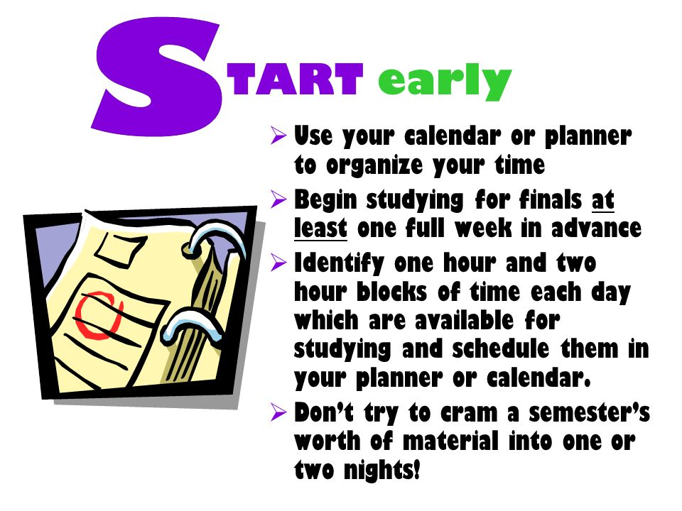 TART early S Use your calendar or planner to organize your time