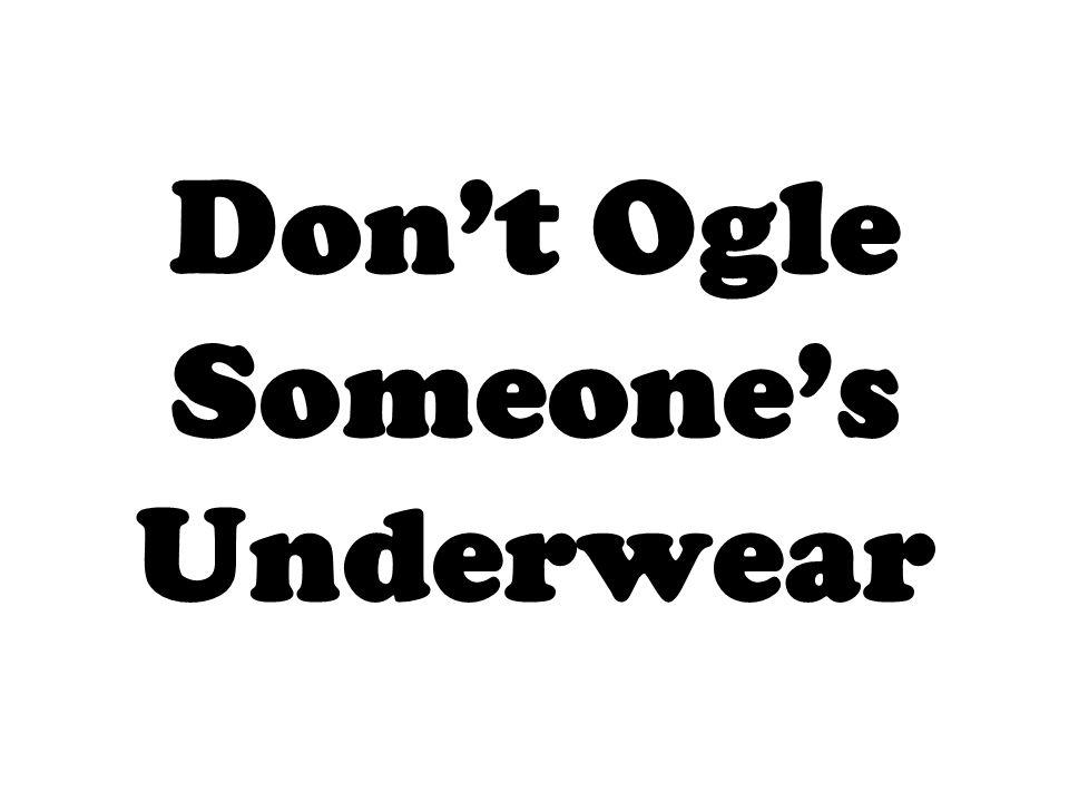 Don't Ogle Someone's Underwear