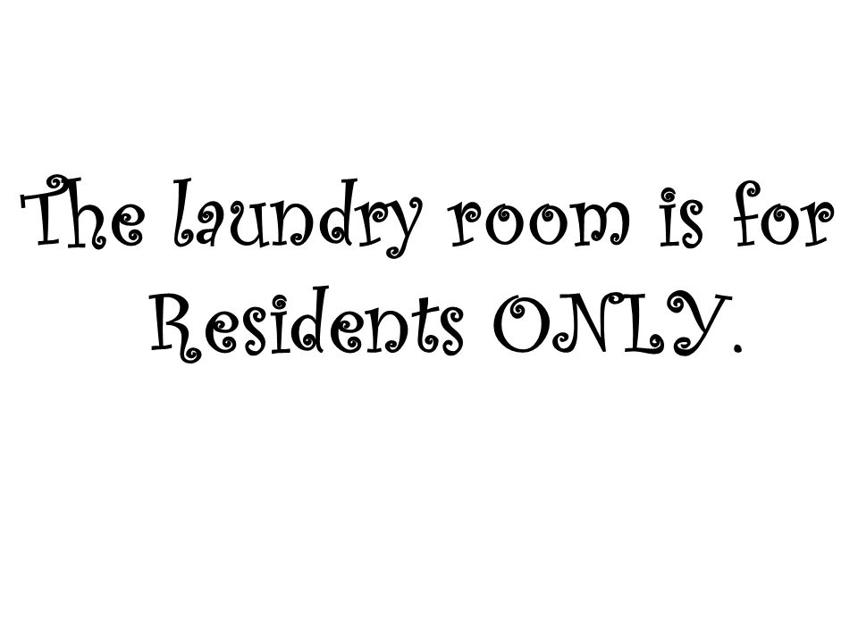 The laundry room is for Residents ONLY.