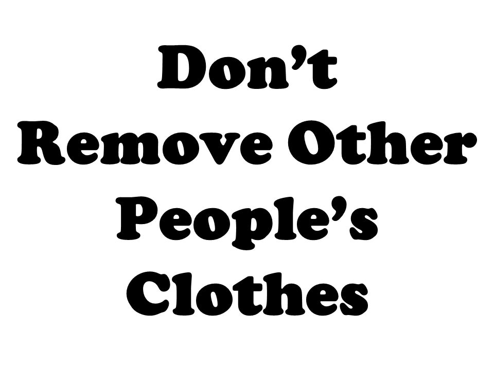 Don't Remove Other People's Clothes