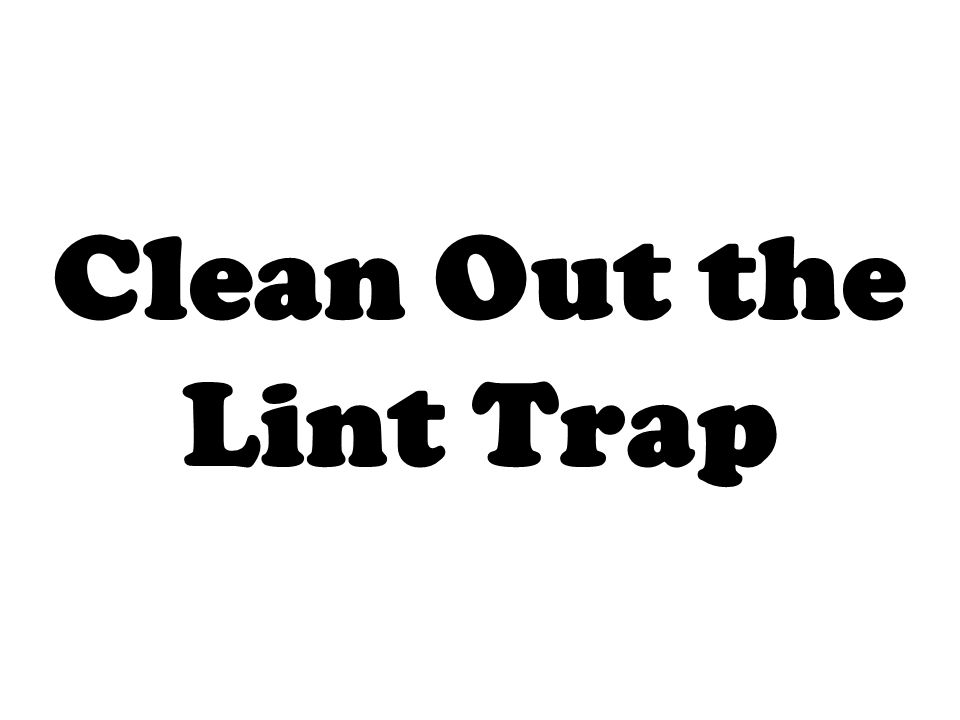 Clean Out the Lint Trap