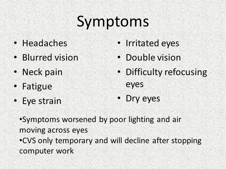 Symptoms Headaches Blurred vision Neck pain Fatigue Eye strain