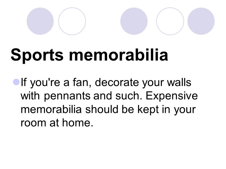Sports memorabilia If you re a fan, decorate your walls with pennants and such.