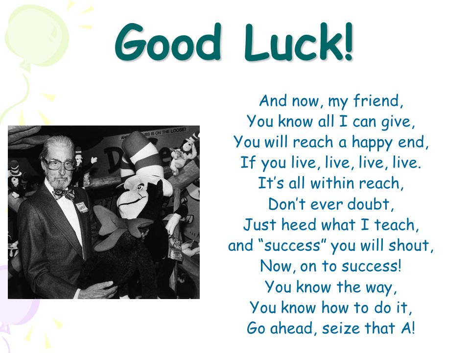 Good Luck! And now, my friend, You know all I can give,