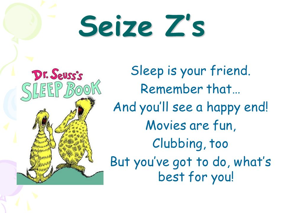 Seize Z's Sleep is your friend. Remember that…