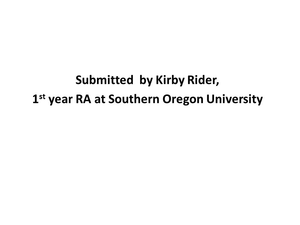 Submitted by Kirby Rider, 1st year RA at Southern Oregon University
