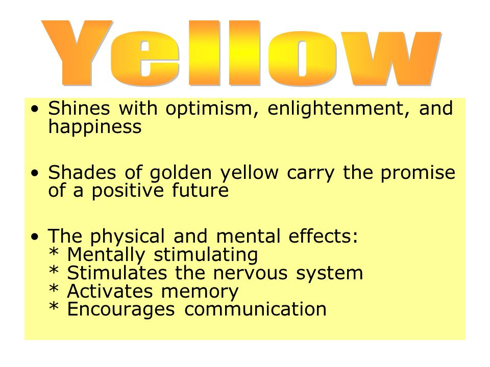 Yellow Shines with optimism, enlightenment, and happiness