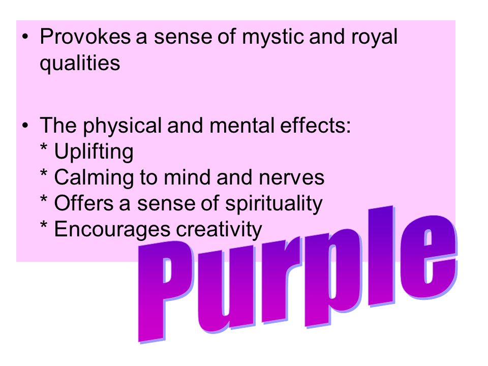 Purple Provokes a sense of mystic and royal qualities