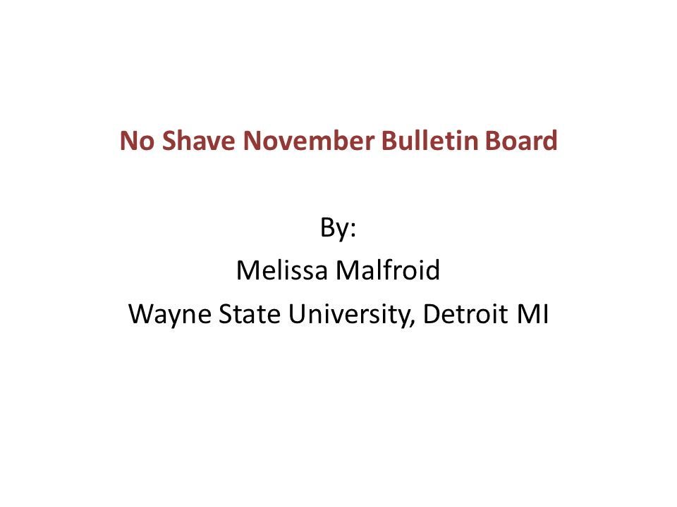 No Shave November Bulletin Board By: Melissa Malfroid Wayne State University, Detroit MI