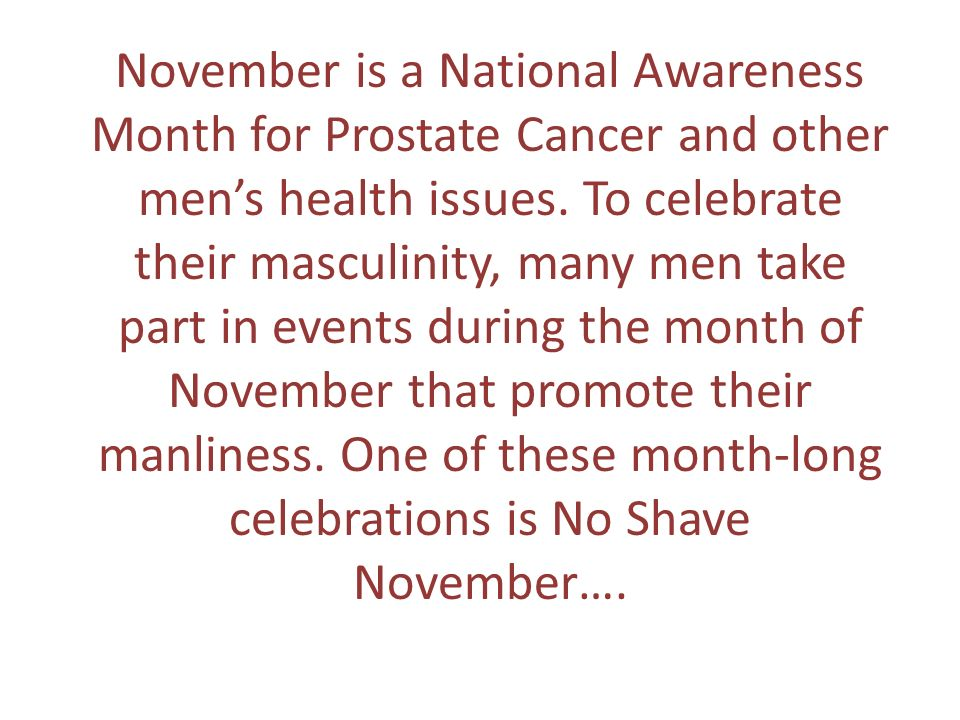 November is a National Awareness Month for Prostate Cancer and other men's health issues.