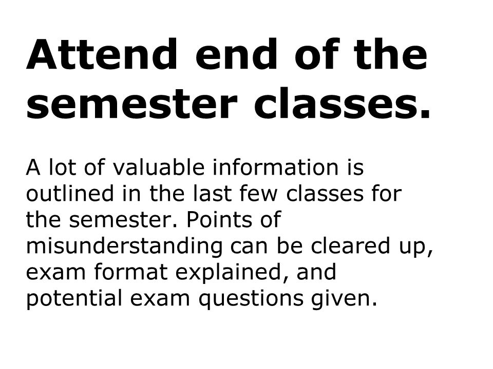 Attend end of the semester classes