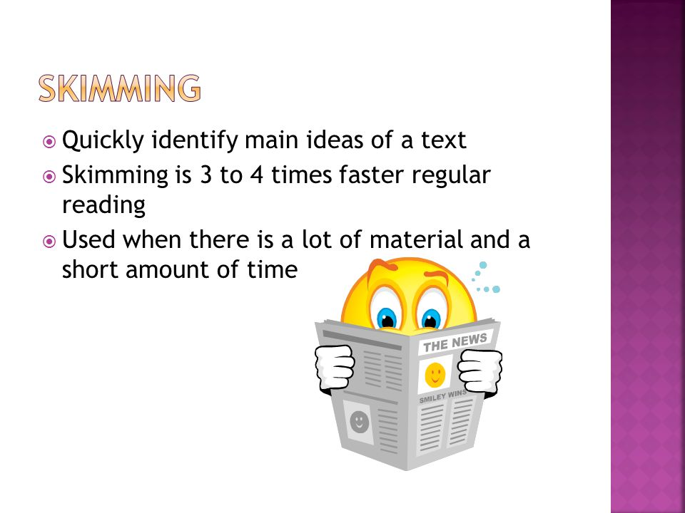 Skimming Quickly identify main ideas of a text