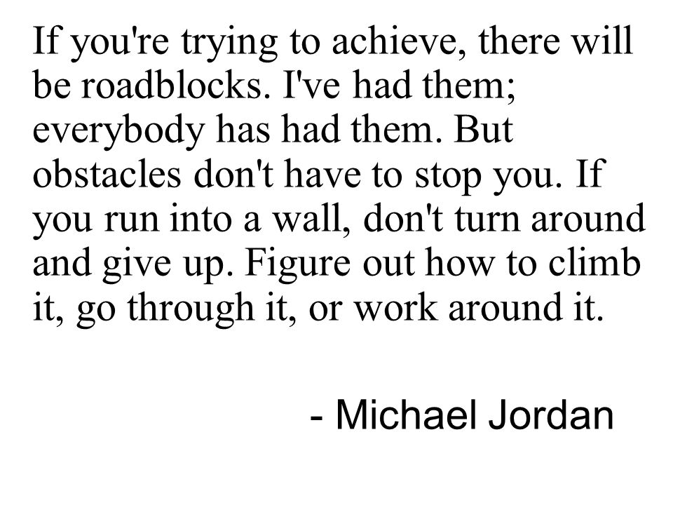 If you re trying to achieve, there will be roadblocks