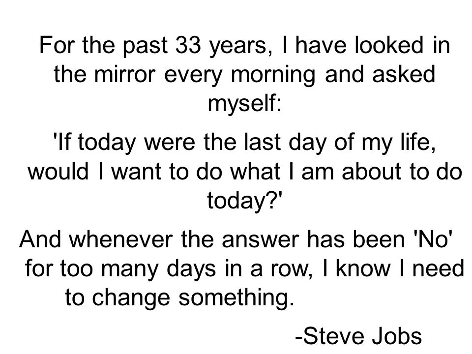 For the past 33 years, I have looked in the mirror every morning and asked myself: