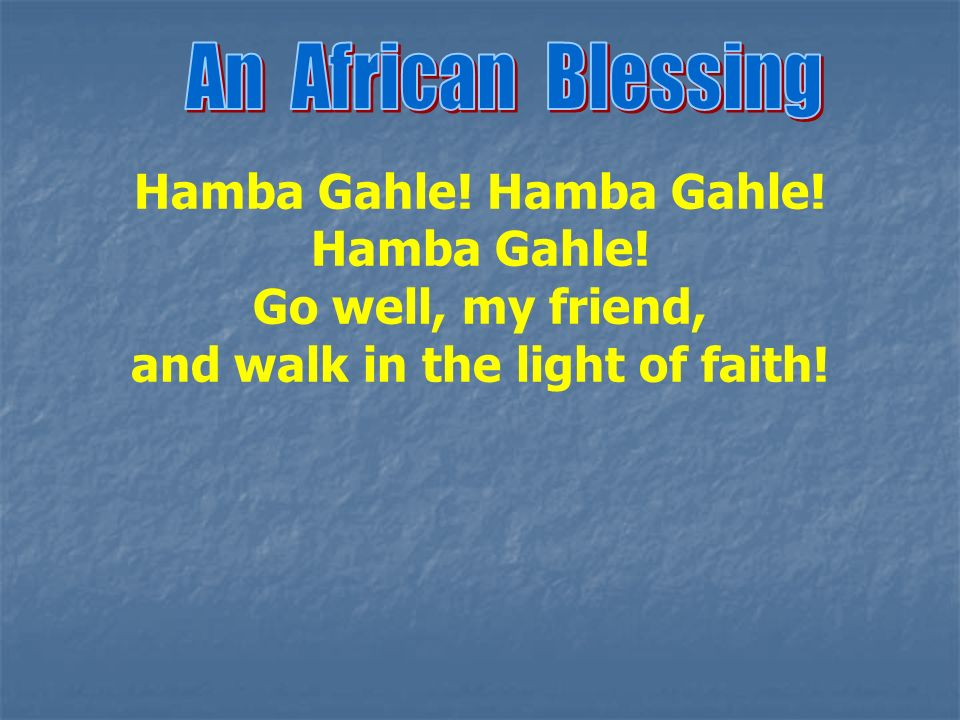 Hamba Gahle! Hamba Gahle! and walk in the light of faith!