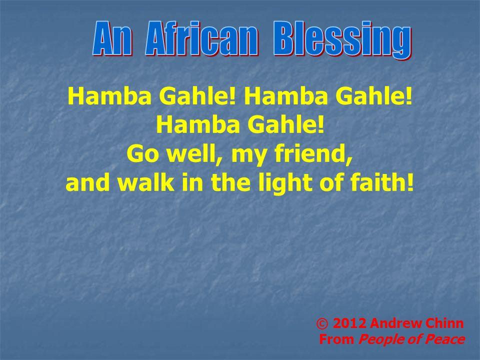 Hamba Gahle! Hamba Gahle! and walk in the light of faith!