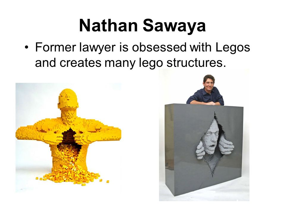 Nathan Sawaya Former lawyer is obsessed with Legos and creates many lego structures.