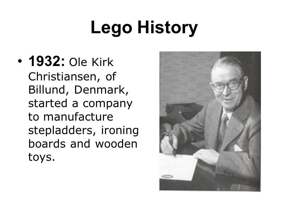 Lego History 1932: Ole Kirk Christiansen, of Billund, Denmark, started a company to manufacture stepladders, ironing boards and wooden toys.